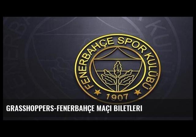 Grasshoppers-Fenerbahçe maçı biletleri