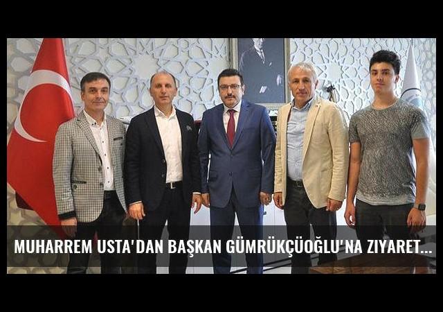 Muharrem Usta'dan Başkan Gümrükçüoğlu'na ziyaret