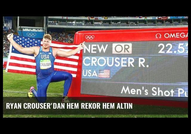 Ryan Crouser'dan hem rekor hem altın