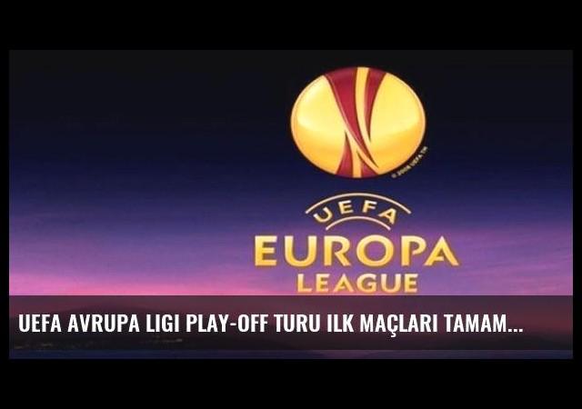 UEFA Avrupa Ligi play-off turu ilk maçları tamamlandı
