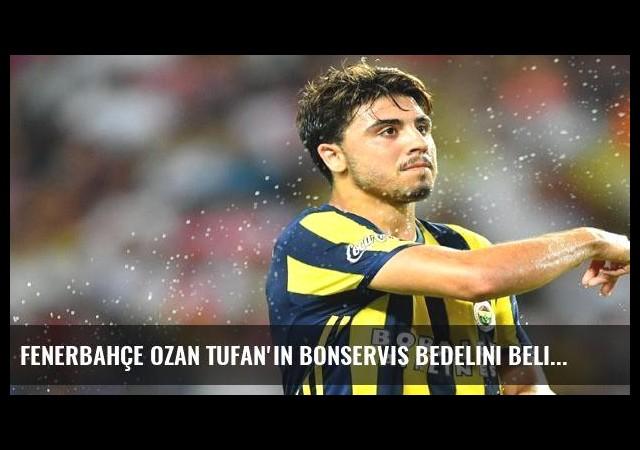 Fenerbahçe Ozan Tufan'ın bonservis bedelini belirledi
