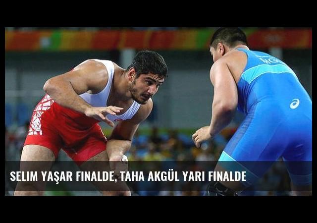 Selim Yaşar finalde, Taha Akgül yarı finalde