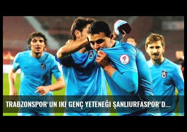 Trabzonspor'un iki genç yeteneği Şanlıurfaspor'da