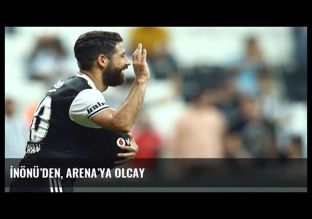 İnönü'den, Arena'ya Olcay