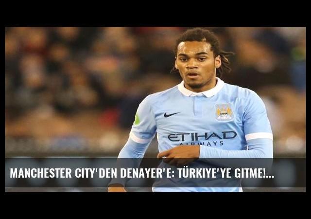Manchester City'den Denayer'e: Türkiye'ye gitme!