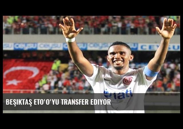 Beşiktaş Eto'o'yu transfer ediyor