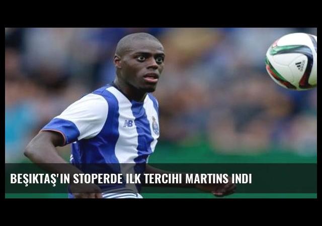 Beşiktaş'ın stoperde ilk tercihi Martins Indi