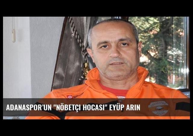 Adanaspor'un 'nöbetçi hocası' Eyüp Arın