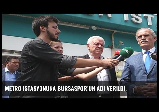 Metro istasyonuna Bursaspor'un adı verildi.