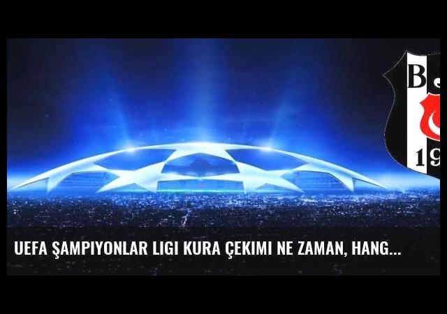UEFA Şampiyonlar Ligi kura çekimi ne zaman, hangi kanalda? Beşiktaş kaçıncı torbada?