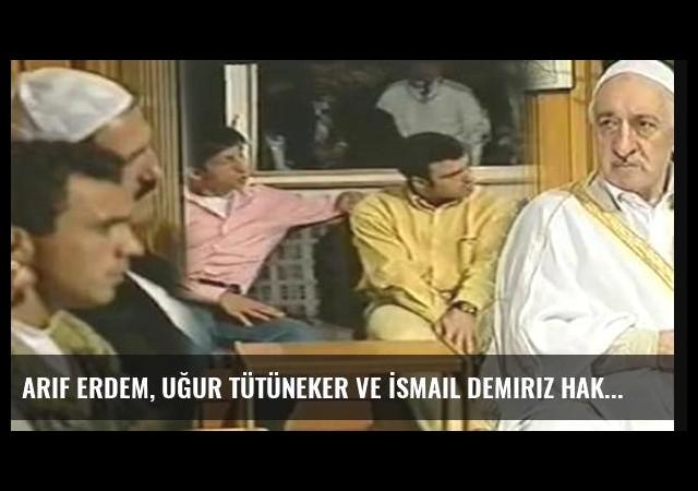 Arif Erdem, Uğur Tütüneker ve İsmail Demiriz hakkında gözaltı kararı!
