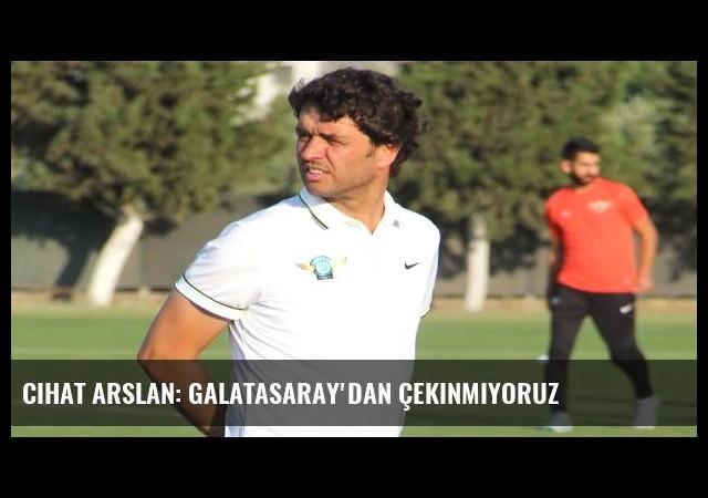 Cihat Arslan: Galatasaray'dan çekinmiyoruz