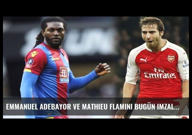 Emmanuel Adebayor ve Mathieu Flamini bugün imzalıyor