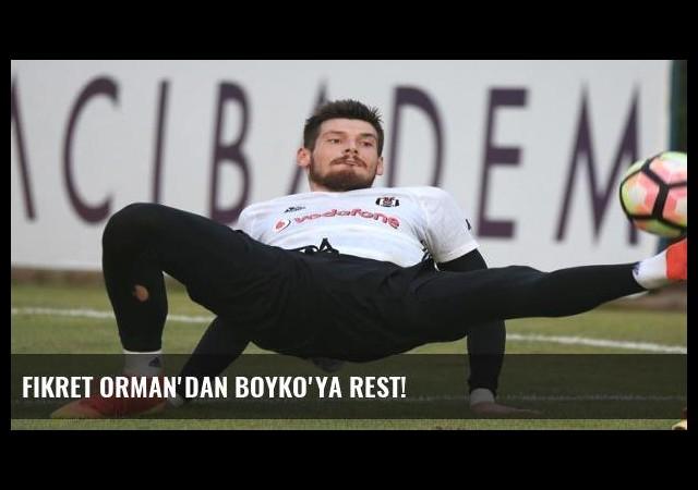 Fikret Orman'dan Boyko'ya rest!