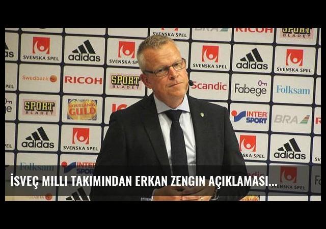 İsveç Milli Takımından Erkan Zengin açıklaması