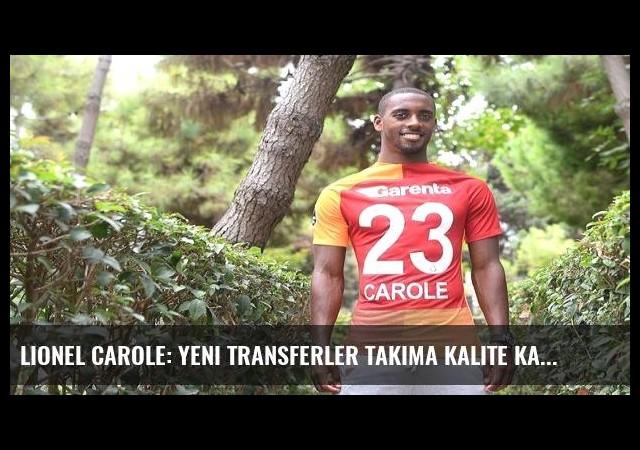 Lionel Carole: Yeni transferler takıma kalite kattı