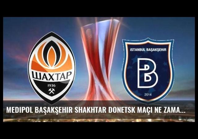 Medipol Başakşehir Shakhtar Donetsk maçı ne zaman?