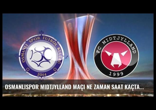 Osmanlıspor Midtjylland maçı ne zaman saat kaçta hangi kanalda?
