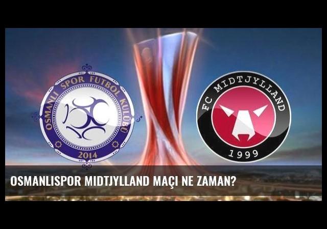 Osmanlıspor Midtjylland maçı ne zaman?