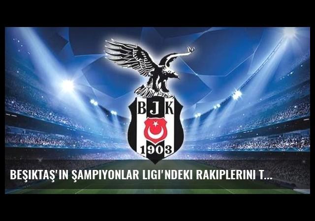 Beşiktaş'ın Şampiyonlar Ligi'ndeki rakiplerini tanıyalım