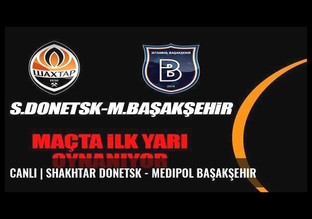 CANLI   Shakhtar Donetsk - Medipol Başakşehir