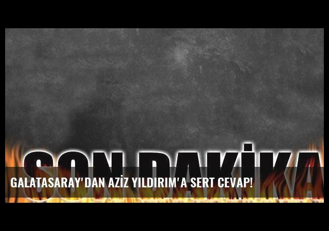 GALATASARAY'DAN AZİZ YILDIRIM'A SERT CEVAP!