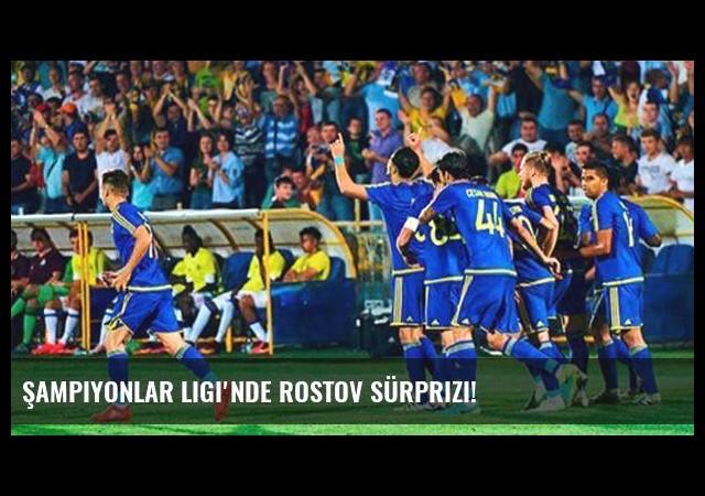 Şampiyonlar Ligi'nde Rostov sürprizi!