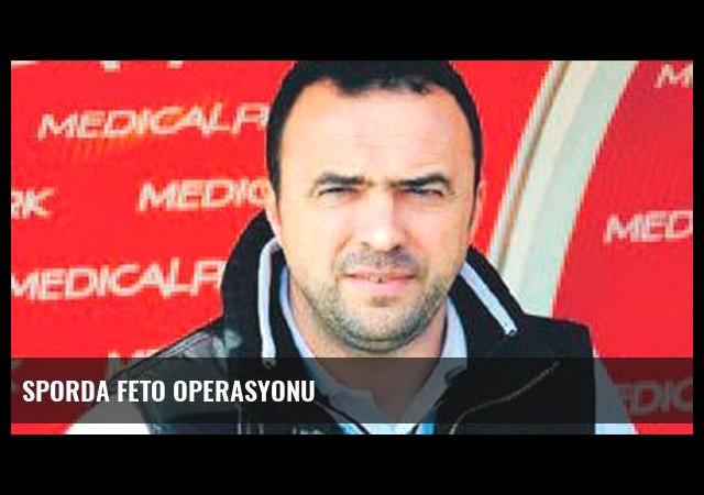 Sporda FETO operasyonu