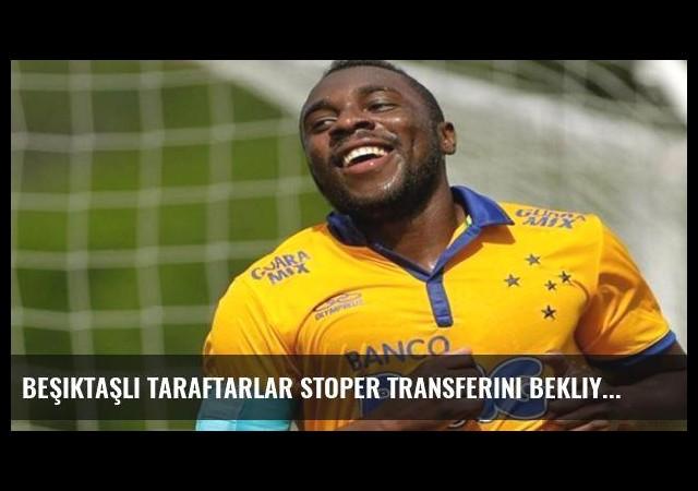 Beşiktaşlı taraftarlar stoper transferini bekliyor