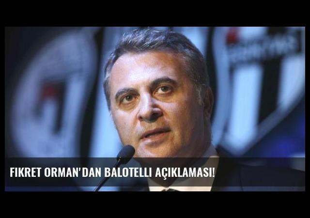 Fikret Orman'dan Balotelli açıklaması!