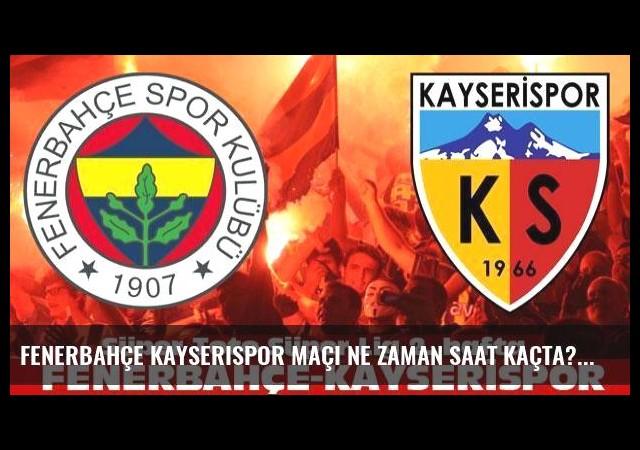 Fenerbahçe Kayserispor maçı ne zaman saat kaçta?