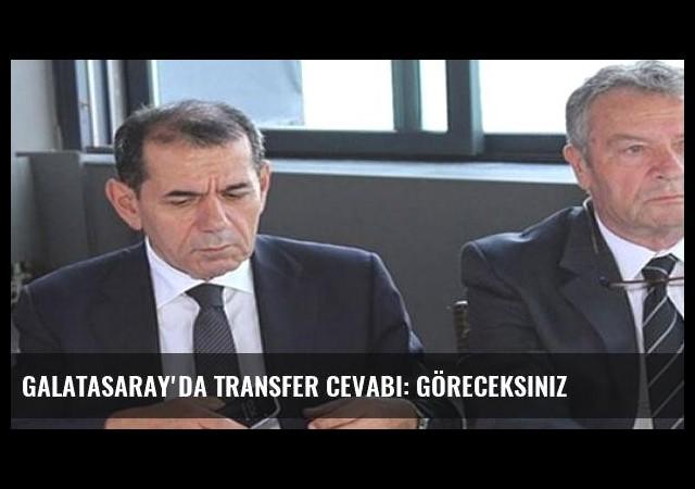 Galatasaray'da transfer cevabı: Göreceksiniz