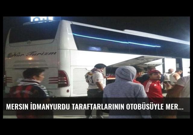 Mersin İdmanyurdu taraftarlarının otobüsüyle Mersin'e döndü