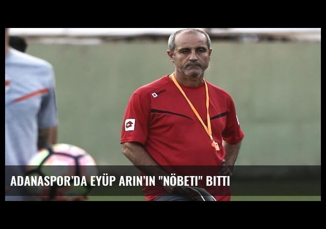 Adanaspor'da Eyüp Arın'ın 'nöbeti' bitti