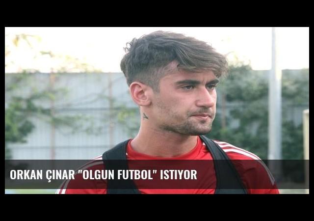 Orkan Çınar 'olgun futbol' istiyor