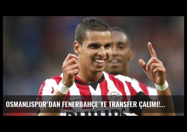 Osmanlıspor'dan Fenerbahçe'ye transfer çalımı!