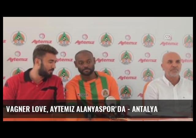 Vagner Love, Aytemiz Alanyaspor'da - Antalya