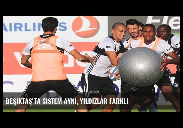 Beşiktaş'ta sistem aynı, yıldızlar farklı