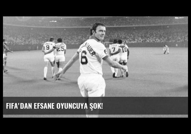FIFA'dan Efsane Oyuncuya Şok!