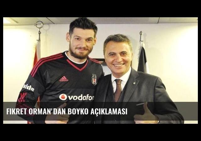 Fikret Orman'dan Boyko açıklaması
