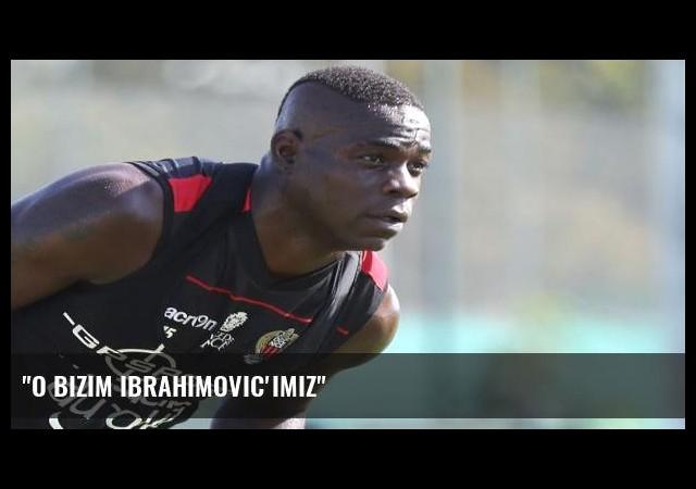 'O bizim Ibrahimovic'imiz'