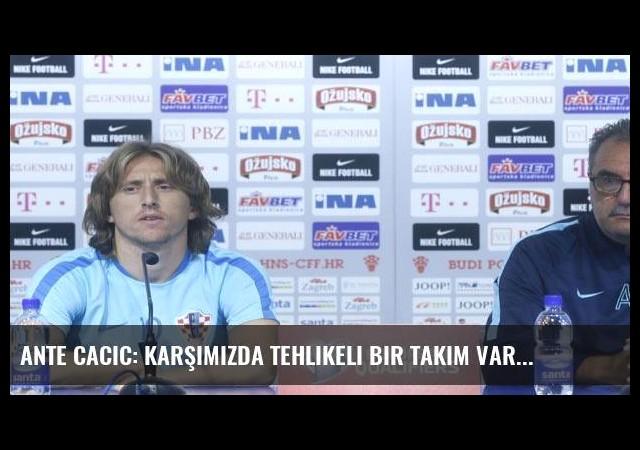 Ante Cacic: Karşımızda tehlikeli bir takım var