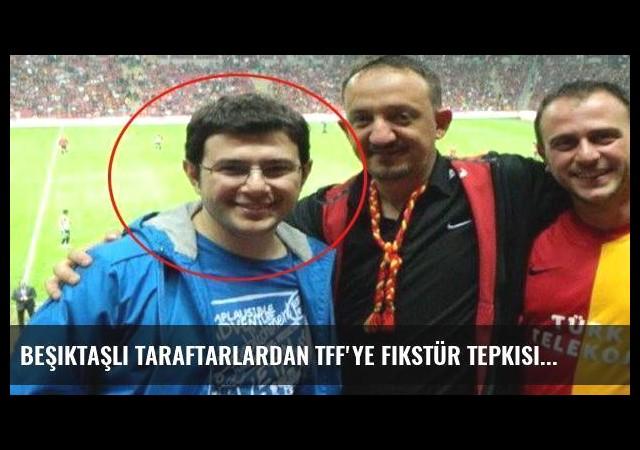 Beşiktaşlı taraftarlardan TFF'ye fikstür tepkisi!