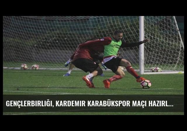 Gençlerbirliği, Kardemir Karabükspor maçı hazırlıklarına başladı