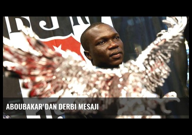 Aboubakar'dan derbi mesajı
