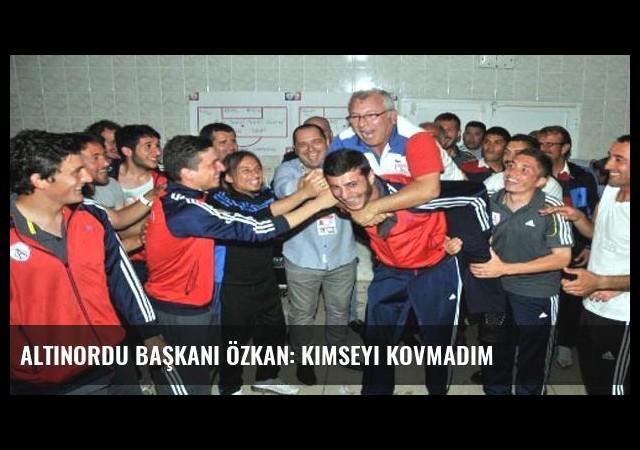 Altınordu Başkanı Özkan: Kimseyi kovmadım