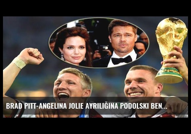 Brad Pitt-Angelina Jolie ayrılığına Podolski benzetmesi