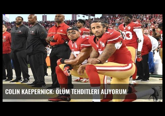 Colin Kaepernick: Ölüm tehditleri alıyorum