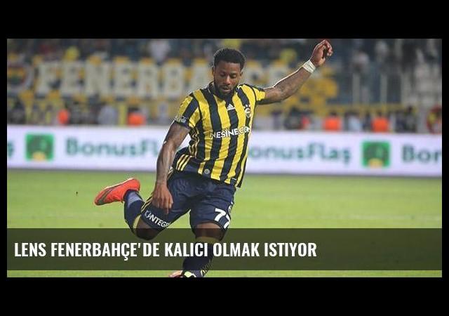 Lens Fenerbahçe'de kalıcı olmak istiyor