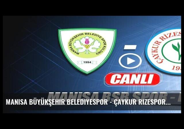 Manisa Büyükşehir Belediyespor - Çaykur Rizespor (Canlı)